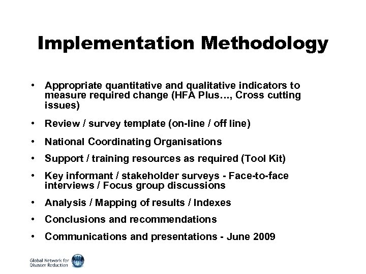Implementation Methodology • Appropriate quantitative and qualitative indicators to measure required change (HFA Plus…,
