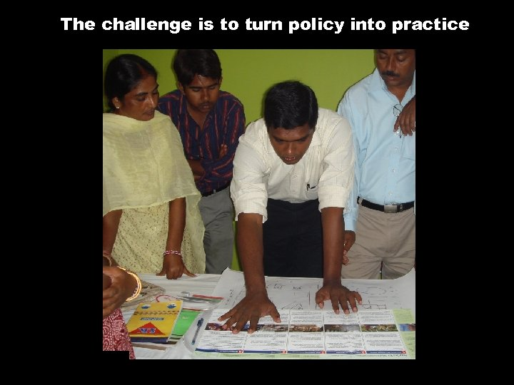 The challenge is to turn policy into practice ,