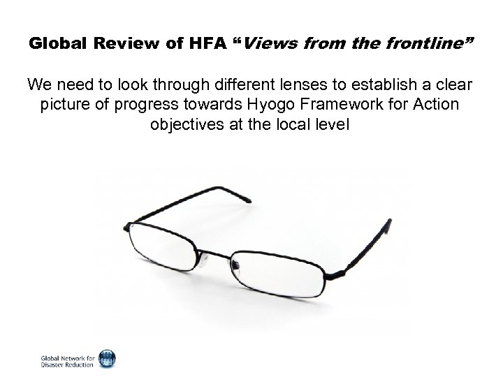 "Global Review of HFA ""Views from the frontline"" We need to look through different"