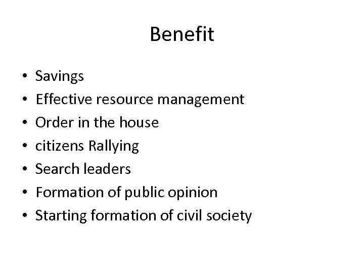 Benefit • • Savings Effective resource management Order in the house citizens Rallying Search