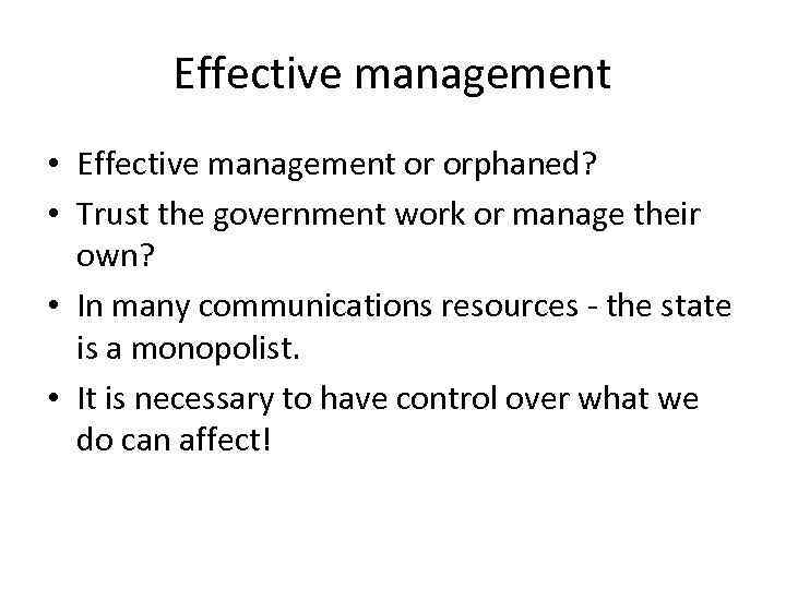 Effective management • Effective management or orphaned? • Trust the government work or manage