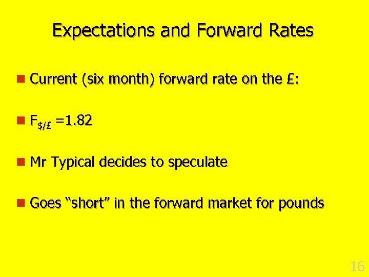 Expectations and Forward Rates n Current (six month) forward rate on the £: n