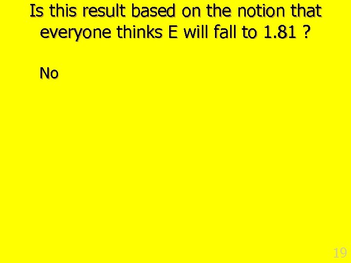 Is this result based on the notion that everyone thinks E will fall to