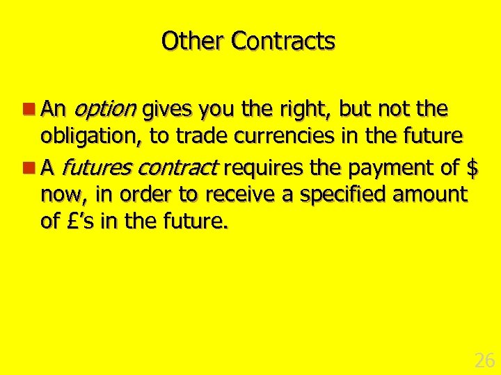Other Contracts n An option gives you the right, but not the obligation, to