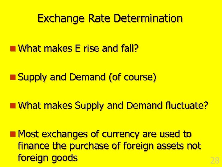 Exchange Rate Determination n What makes E rise and fall? n Supply and Demand