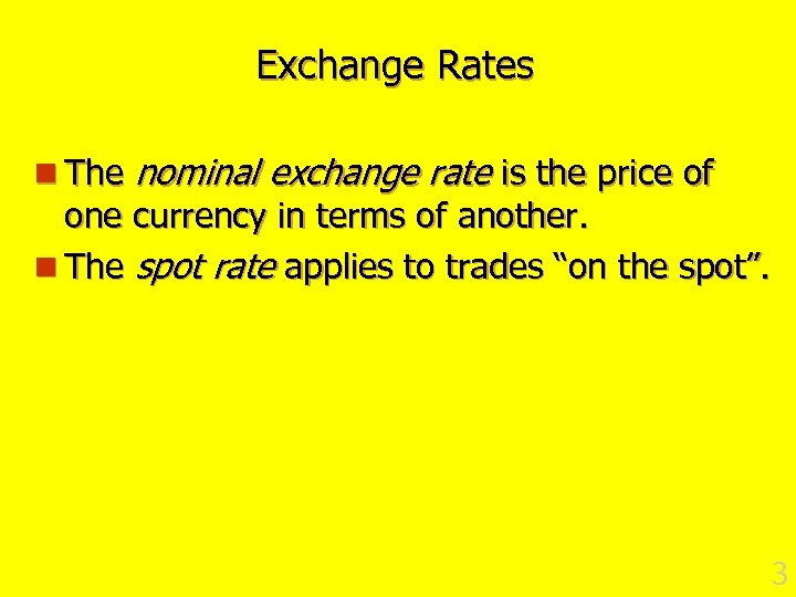 Exchange Rates n The nominal exchange rate is the price of one currency in