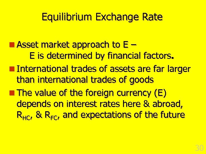Equilibrium Exchange Rate n Asset market approach to E – E is determined by