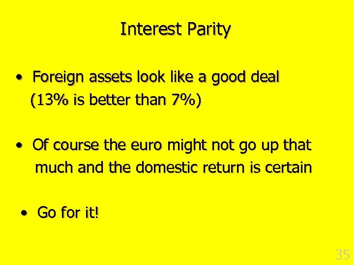 Interest Parity • Foreign assets look like a good deal (13% is better than