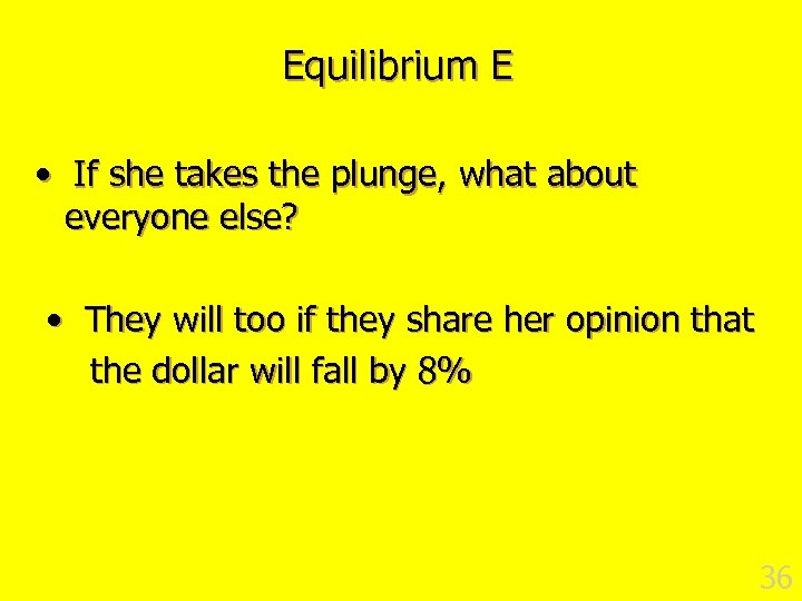 Equilibrium E • If she takes the plunge, what about everyone else? • They