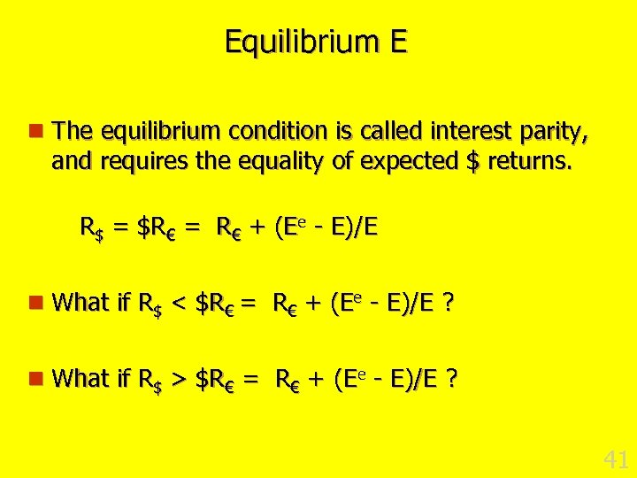 Equilibrium E n The equilibrium condition is called interest parity, and requires the equality