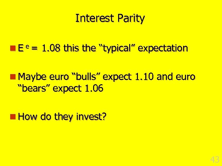 "Interest Parity n E e = 1. 08 this the ""typical"" expectation n Maybe"