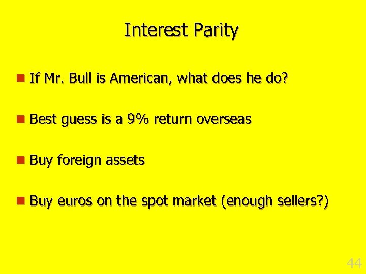 Interest Parity n If Mr. Bull is American, what does he do? n Best