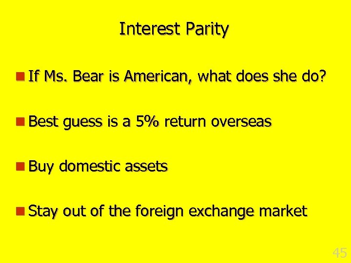 Interest Parity n If Ms. Bear is American, what does she do? n Best