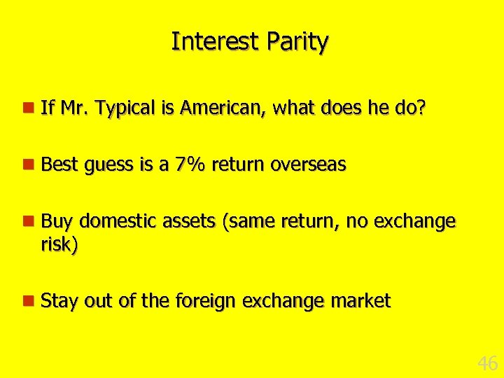 Interest Parity n If Mr. Typical is American, what does he do? n Best