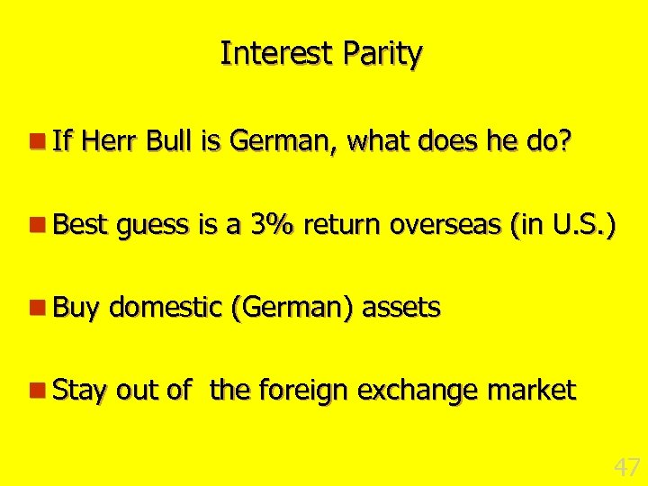 Interest Parity n If Herr Bull is German, what does he do? n Best
