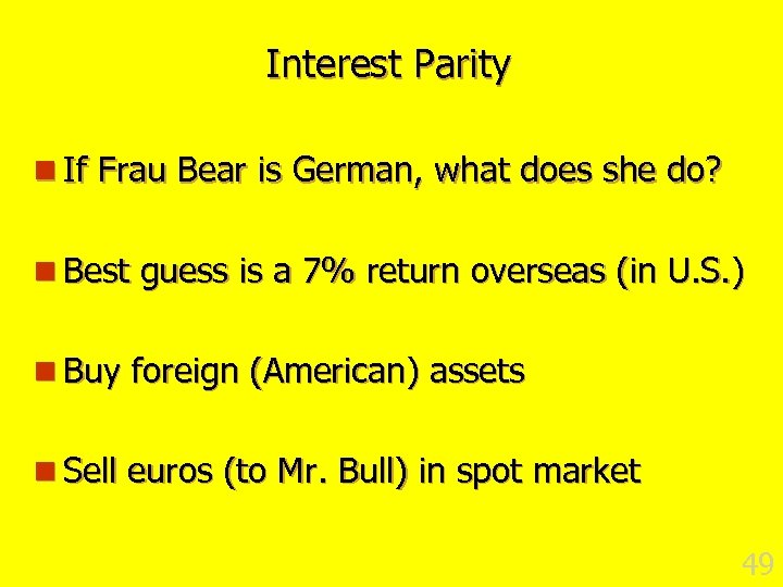 Interest Parity n If Frau Bear is German, what does she do? n Best
