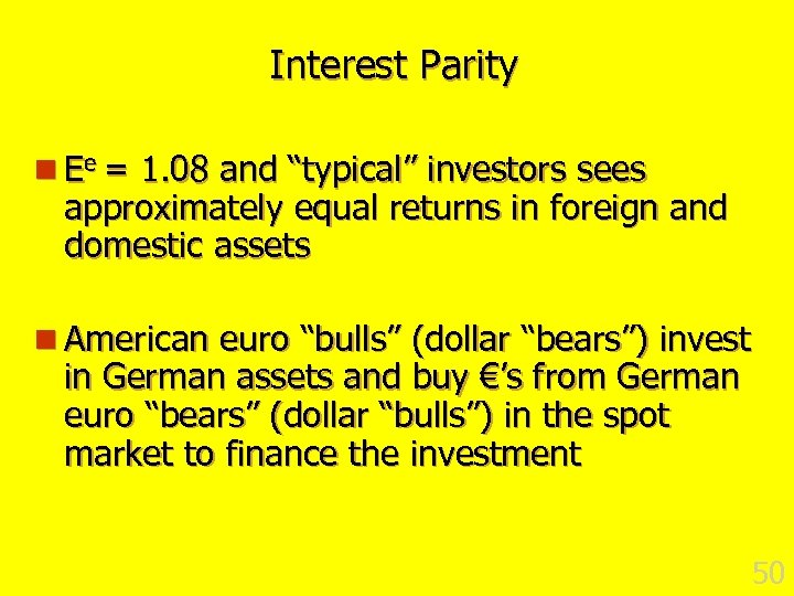 "Interest Parity n Ee = 1. 08 and ""typical"" investors sees approximately equal returns"