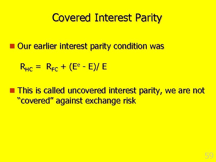 Covered Interest Parity n Our earlier interest parity condition was RHC = RFC +