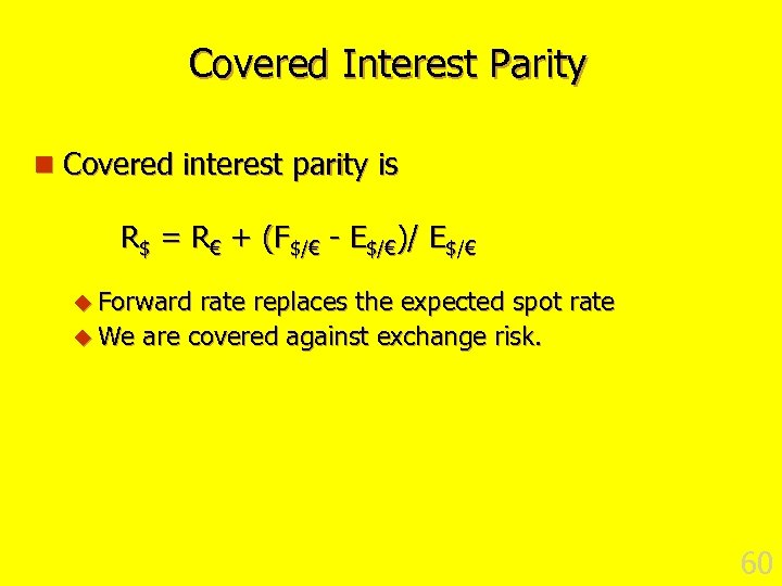 Covered Interest Parity n Covered interest parity is R$ = R€ + (F$/€ -