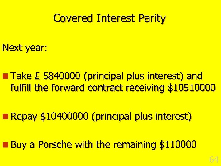 Covered Interest Parity Next year: n Take £ 5840000 (principal plus interest) and fulfill
