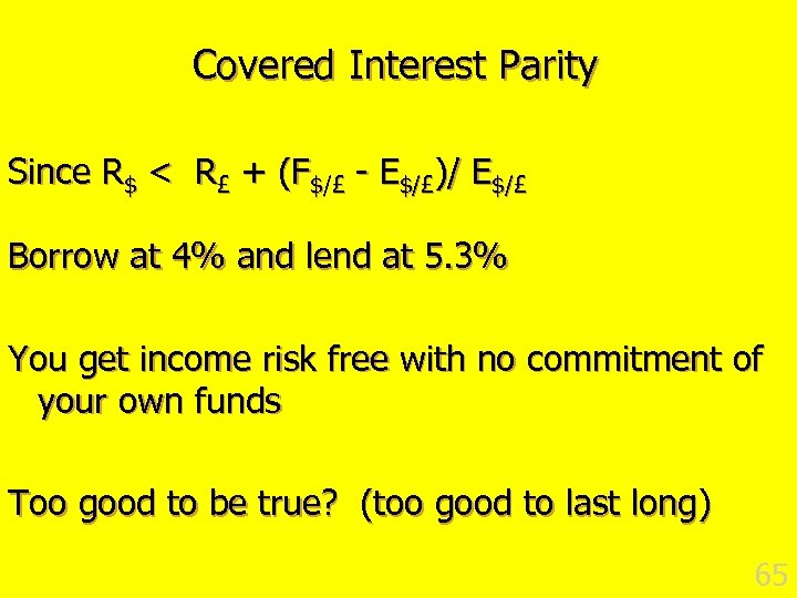 Covered Interest Parity Since R$ < R£ + (F$/£ - E$/£)/ E$/£ Borrow at