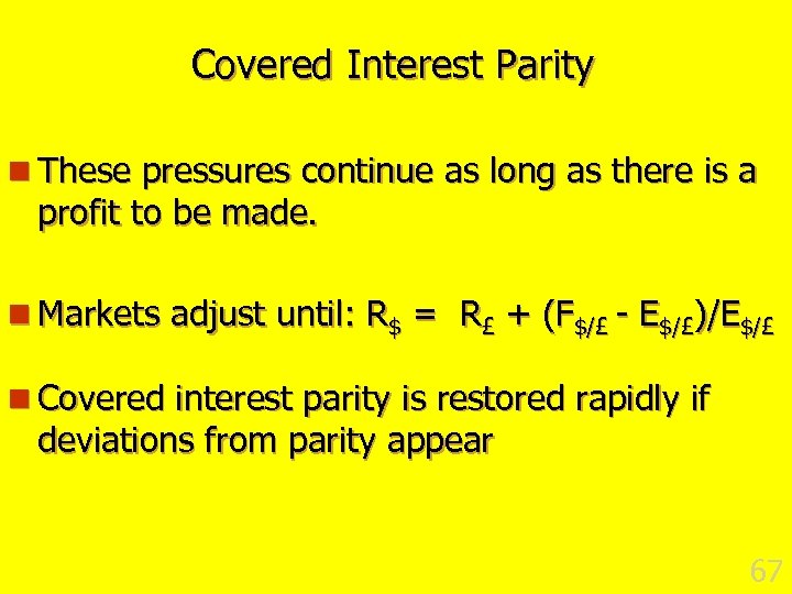 Covered Interest Parity n These pressures continue as long as there is a profit