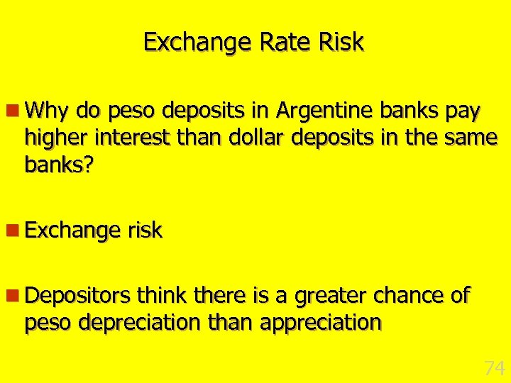 Exchange Rate Risk n Why do peso deposits in Argentine banks pay higher interest