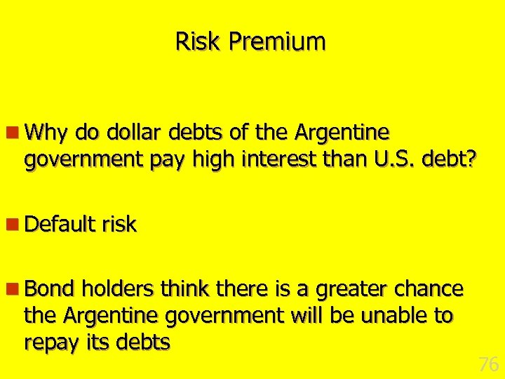 Risk Premium n Why do dollar debts of the Argentine government pay high interest