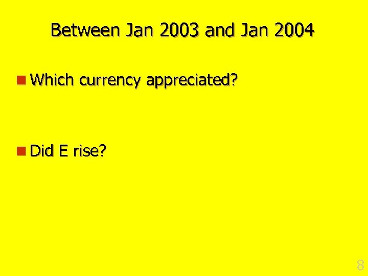 Between Jan 2003 and Jan 2004 n Which currency appreciated? n Did E rise?