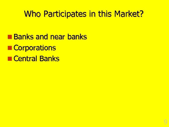 Who Participates in this Market? n Banks and near banks n Corporations n Central