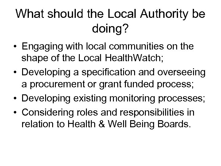 What should the Local Authority be doing? • Engaging with local communities on the