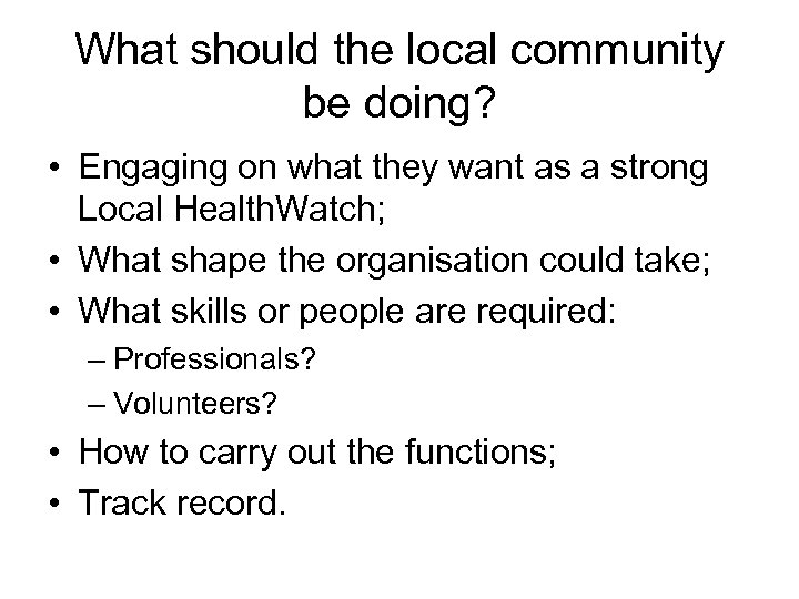 What should the local community be doing? • Engaging on what they want as