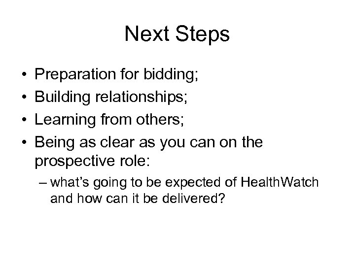 Next Steps • • Preparation for bidding; Building relationships; Learning from others; Being as
