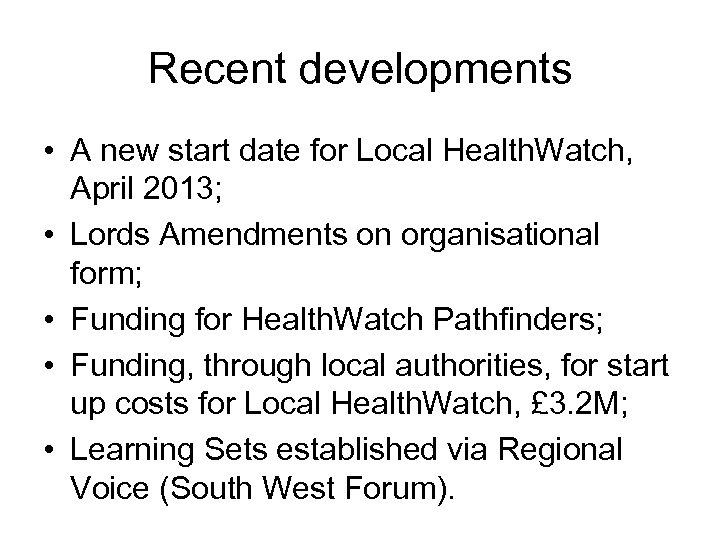 Recent developments • A new start date for Local Health. Watch, April 2013; •