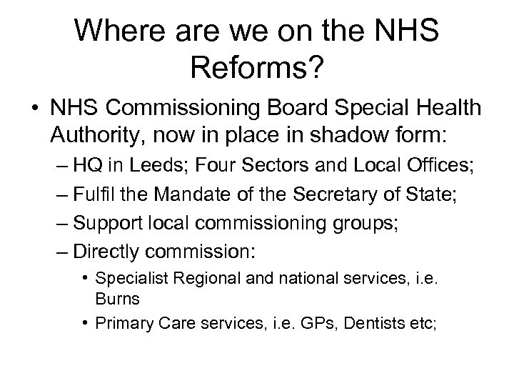 Where are we on the NHS Reforms? • NHS Commissioning Board Special Health Authority,