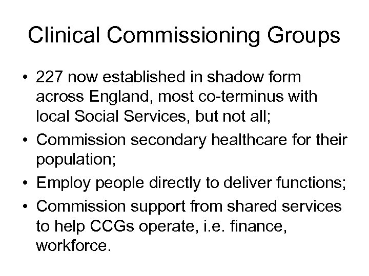 Clinical Commissioning Groups • 227 now established in shadow form across England, most co-terminus