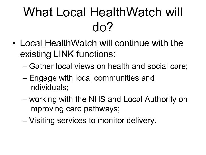 What Local Health. Watch will do? • Local Health. Watch will continue with the