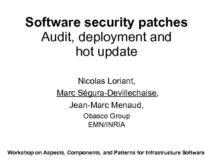 Software security patches Audit, deployment and hot update Nicolas Loriant, Marc Ségura-Devillechaise, Jean-Marc Menaud,