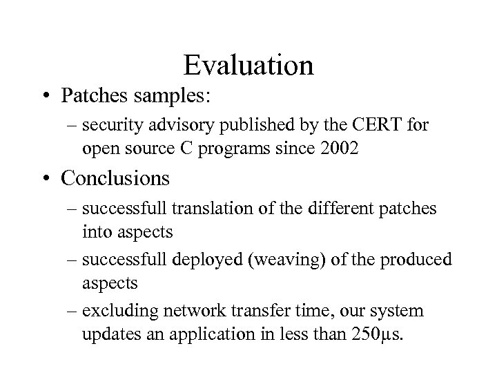 Evaluation • Patches samples: – security advisory published by the CERT for open source