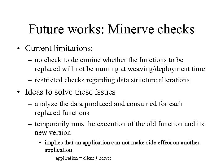 Future works: Minerve checks • Current limitations: – no check to determine whether the