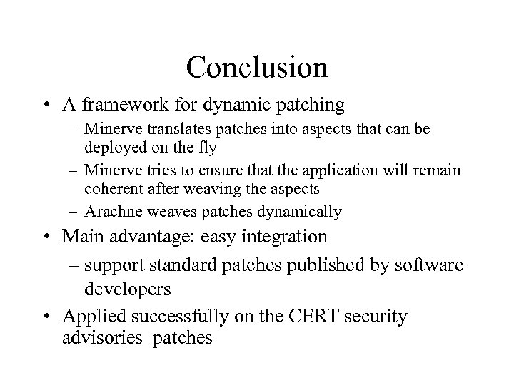 Conclusion • A framework for dynamic patching – Minerve translates patches into aspects that