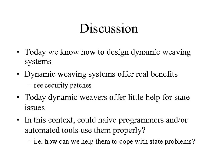 Discussion • Today we know how to design dynamic weaving systems • Dynamic weaving