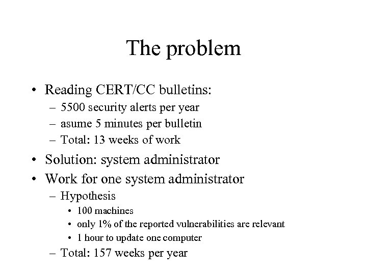 The problem • Reading CERT/CC bulletins: – 5500 security alerts per year – asume