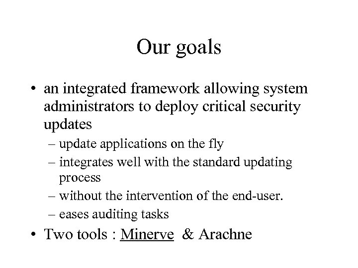 Our goals • an integrated framework allowing system administrators to deploy critical security updates