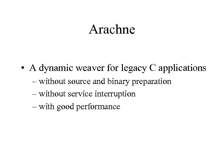 Arachne • A dynamic weaver for legacy C applications – without source and binary