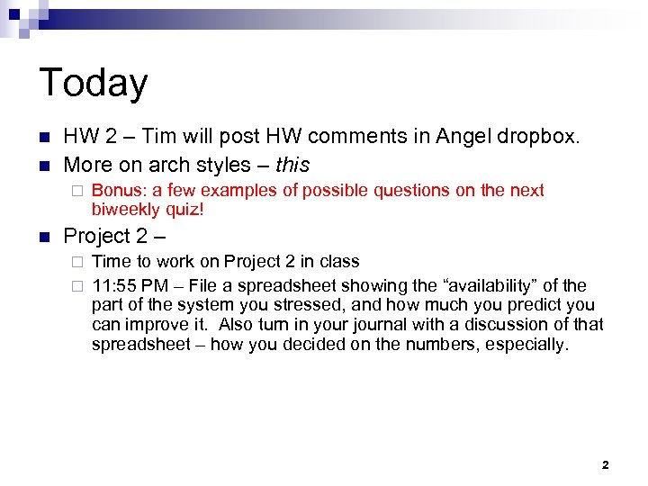 Today n n HW 2 – Tim will post HW comments in Angel dropbox.