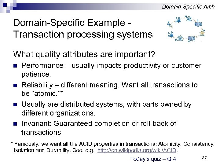 Domain-Specific Arch Domain-Specific Example Transaction processing systems What quality attributes are important? n n
