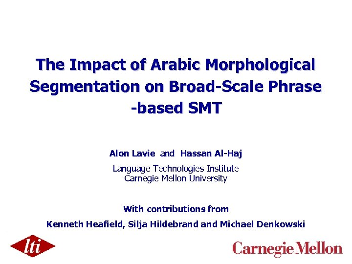 The Impact of Arabic Morphological Segmentation on Broad-Scale Phrase -based SMT Alon Lavie and