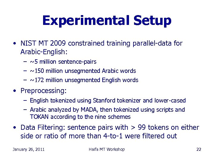 Experimental Setup • NIST MT 2009 constrained training parallel-data for Arabic-English: – ~5 million