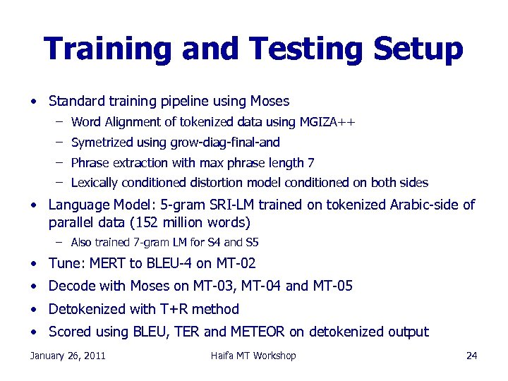 Training and Testing Setup • Standard training pipeline using Moses – Word Alignment of
